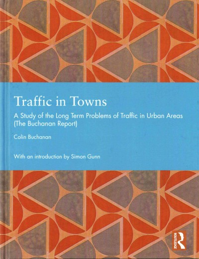 Traffic in towns : a study of the long term problems of traffic in urban areas (The Buchanan report) /