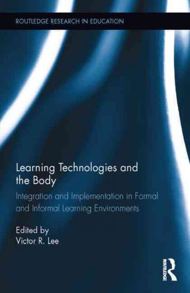 Learning technologies and the body : integration and implementation in formal and informal learning environments /