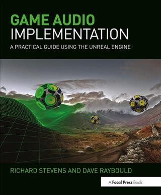 Game audio implementation : : a practical guide using the unreal engine