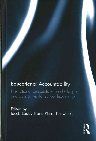 Educational accountability : international perspectives on challenges and possibilities for school leadership /