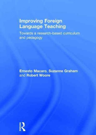 Improving foreign language teaching : towards a research-based curriculum and pedagogy