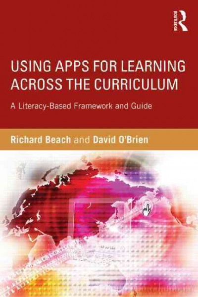Using apps for learning across the curriculum : a literacy-based framework and guide /