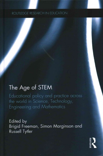 The age of STEM : educational policy and practice across the world in science, technology, engineering and mathematics /