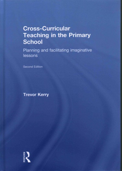 Cross-curricular teaching in the primary school : planning and facilitating imaginative lessons /