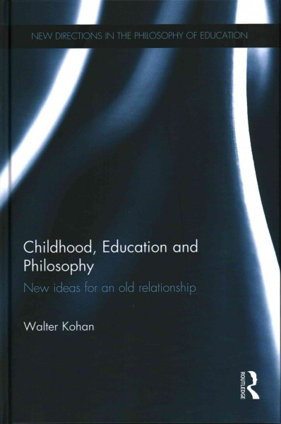 Childhood, education and philosophy : new ideas for an old relationship /
