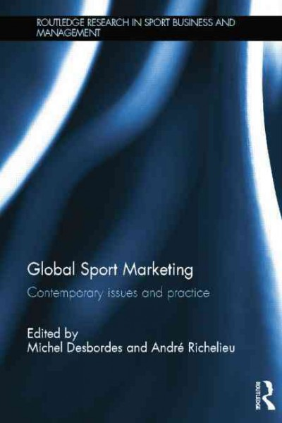 Global sport marketing : contemporary issues and practice /