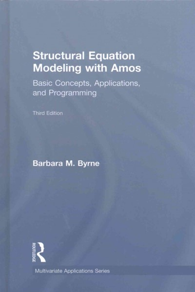 Structural equation modeling with Amos : basic concepts, applications, and programming /