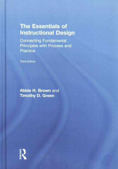 The essentials of instructional design : connecting fundamental principles with process and practice /