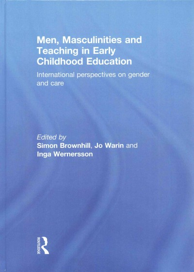 Men, masculinities and teaching in early childhood education : international perspectives on gender and care /