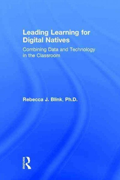 Leading learning for digital natives : combining data and technology in the classroom /