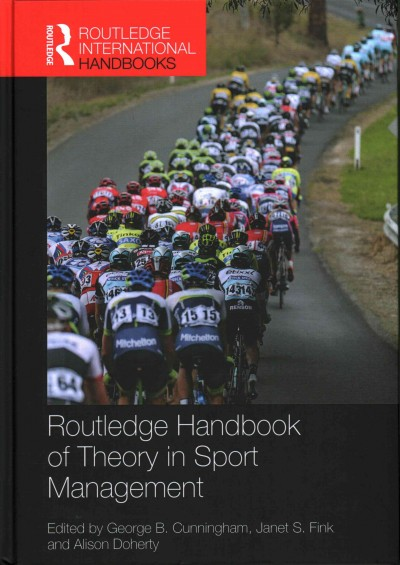 Routledge handbook of theory in sport management /