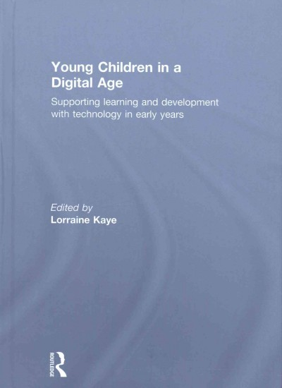 Young children in a digital age : supporting learning and development with technology in early years /