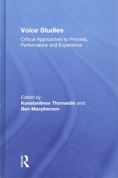 Voice studies : critical approaches to process, performance and experience /