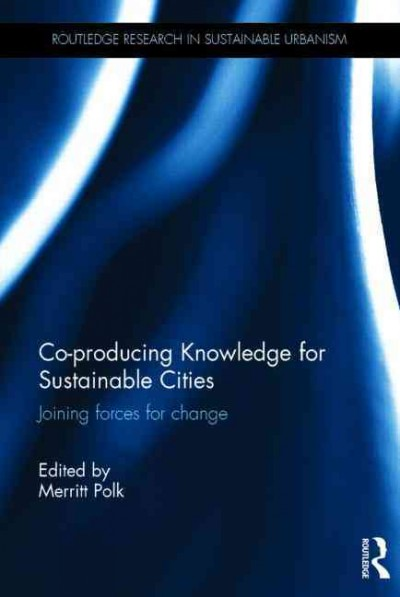 Co-producing knowledge for sustainable cities : joining forces for change /