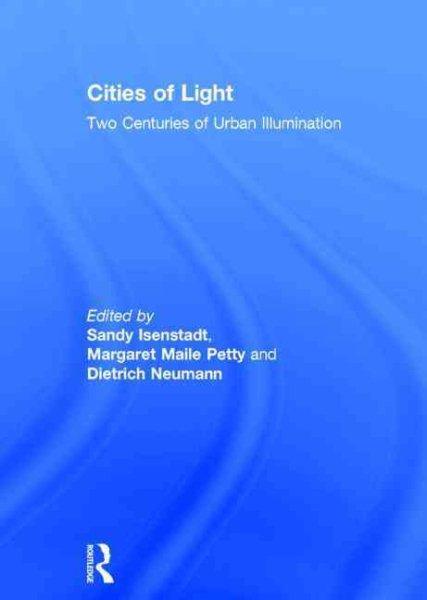 Cities of light : two centuries of urban illumination /