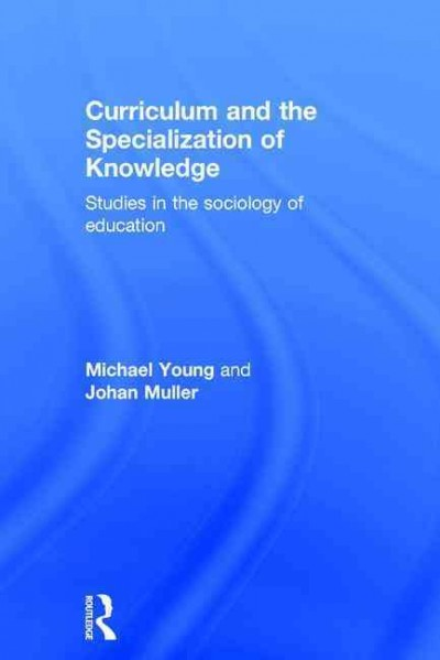 Curriculum and the specialization of knowledge : studies in the sociology of education /