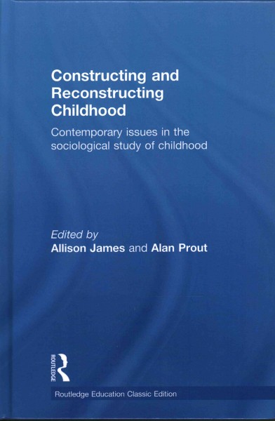Constructing and reconstructing childhood : contemporary issues in the sociological study of childhood /