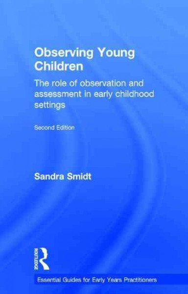 Observing young children : the role of observation and assessment in early childhood settings /