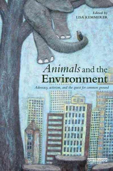 Animals and the environment : : advocacy- activism- and the quest for common ground