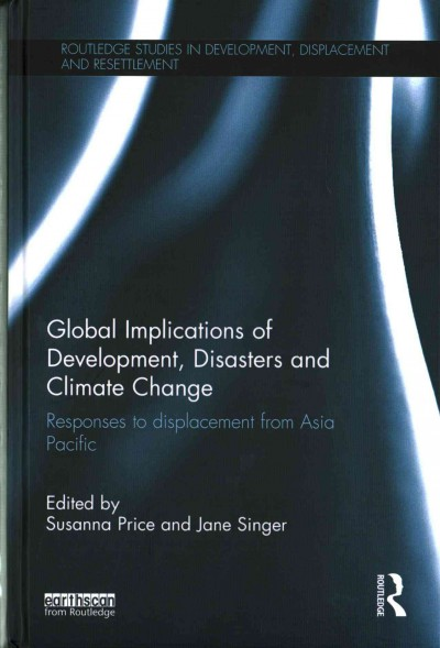Global implications of development, disasters and climate change : responses to displacement from Asia Pacific /