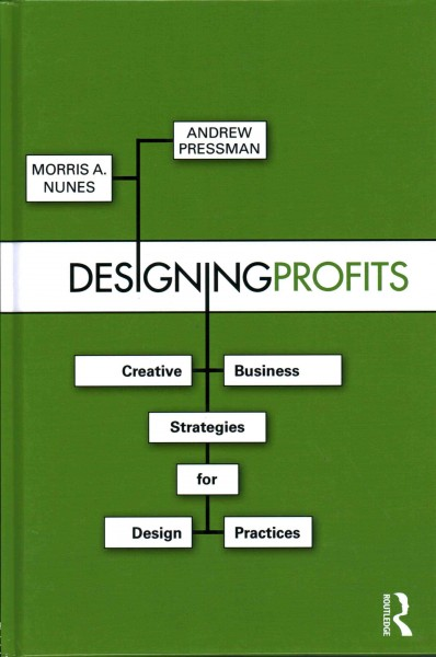 Designing profits : : creative business strategies for design practices