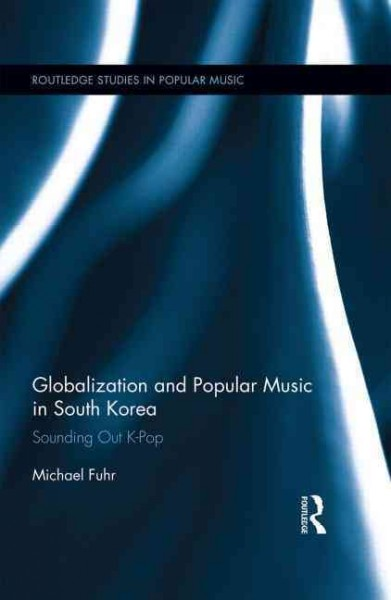 Globalization and popular music in South Korea : sounding out K-pop
