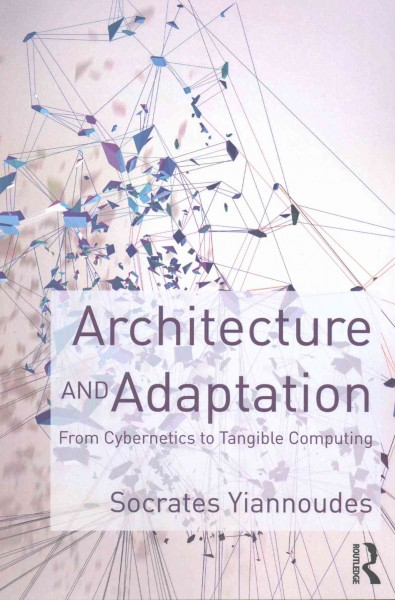 Architecture and adaptation : : from cybernetics to tangible computing