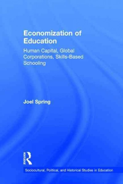 Economization of education : human capital, global corporations, skills-based schooling