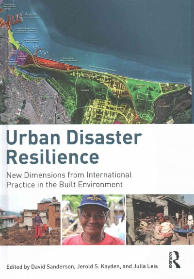 Urban disaster resilience : new dimensions from international practice in the built environment /