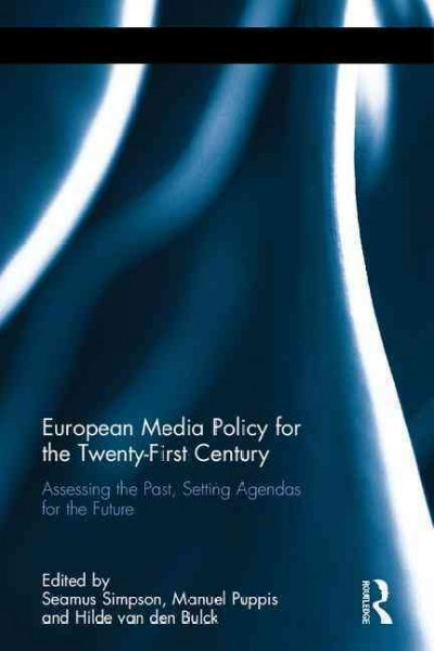 European media policy for the twenty-first century : assessing the past, setting agendas for the future