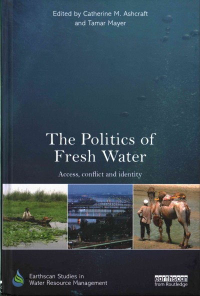 The politics of fresh water : access, conflict and identity