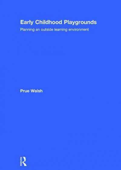 Early childhood playgrounds : planning an outside learning environment /