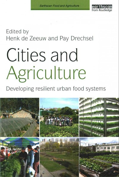 Cities and agriculture : developing resilient urban food systems /