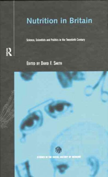Nutrition in Britain : : science- scientists and politics in the twentieth century