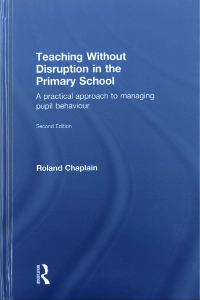 Teaching without disruption in the primary school : a practical approach to managing pupil behaviour /