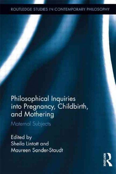 Philosophical inquiries into pregnancy, childbirth, and mothering : maternal subjects /