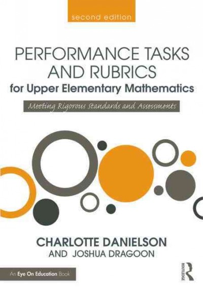 Performance tasks and rubrics for upper elementary mathematics : meeting rigorous standards and assessments