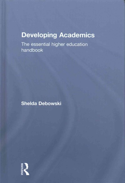 Developing academics : the essential higher education handbook /
