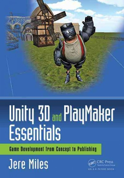 Unity 3D and PlayMaker essentials : : game development from concept to publishing