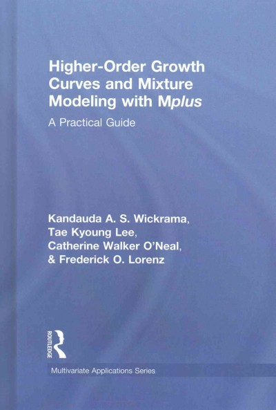 Higher-order growth curves and mixture modeling with Mplus : a practical guide