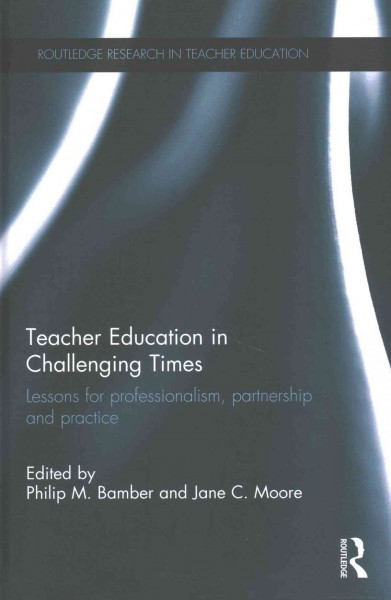 Teacher education in challenging times : lessons for professionalism, partnership and practice