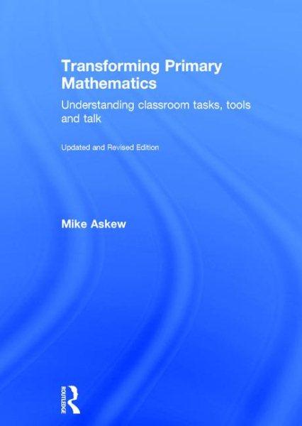 Transforming primary mathematics : understanding classroom tasks, tools, and talk