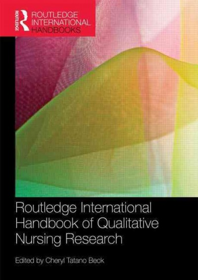 Routledge international handbook of qualitative nursing research /