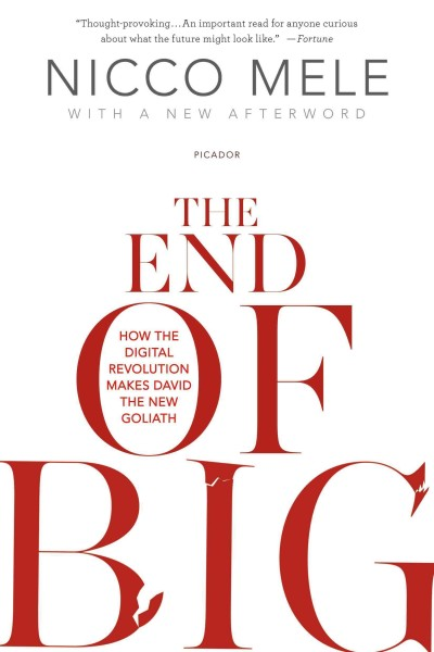 The end of big : : how the digital revolution makes David the new Goliath