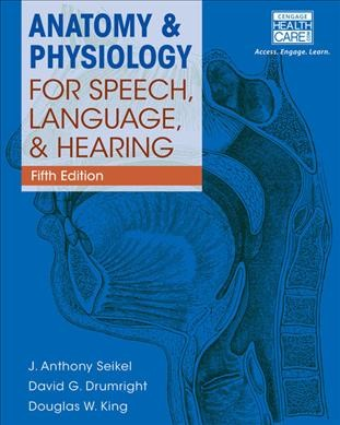 Anatomy & physiology for speech, language, and hearing /