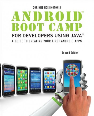 Android boot camp for developers using Java, comprehensive : a guide to creating your first Android apps /