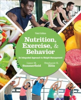 Nutrition, exercise, and behavior : an integrated approach to weight management /