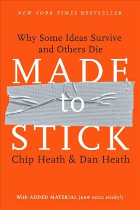 Made to stick : why some ideas survive and others die /