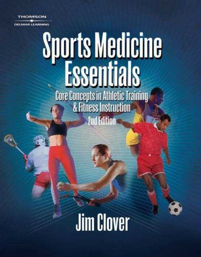 Sports medicine essentials : core concepts in athletic training & fitness instruction /
