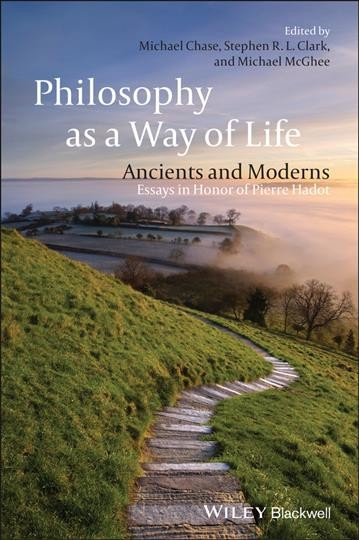 Philosophy as a way of life : ancients and moderns : essays in honor of Pierre Hadot /